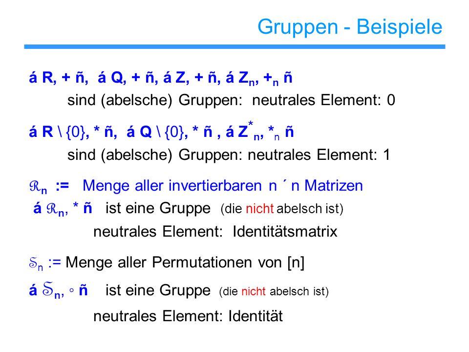 Gruppen - Beispiele á R, + ñ, á Q, + ñ, á Z, + ñ, á Zn, +n ñ