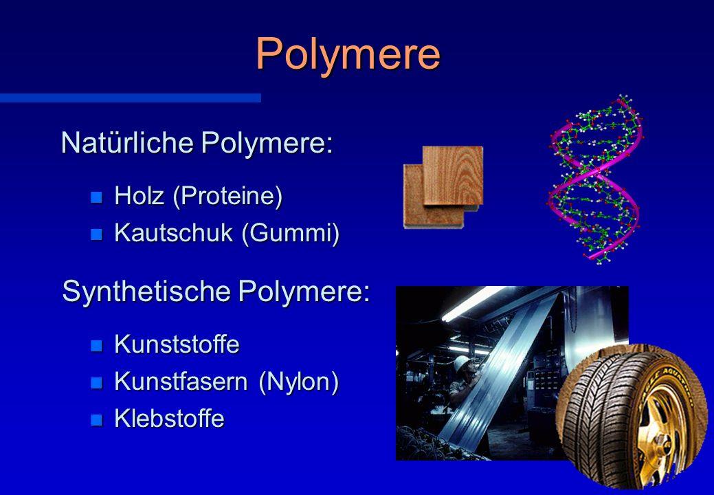 Polymere Natürliche Polymere: Synthetische Polymere: Holz (Proteine)