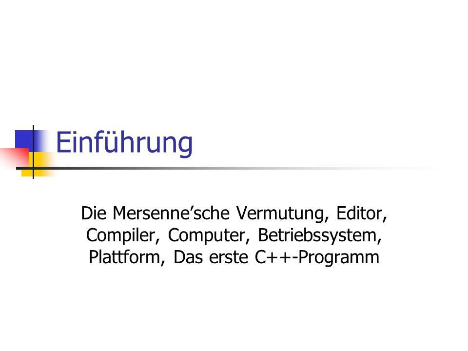 EinführungDie Mersenne'sche Vermutung, Editor, Compiler, Computer, Betriebssystem, Plattform, Das erste C++-Programm.