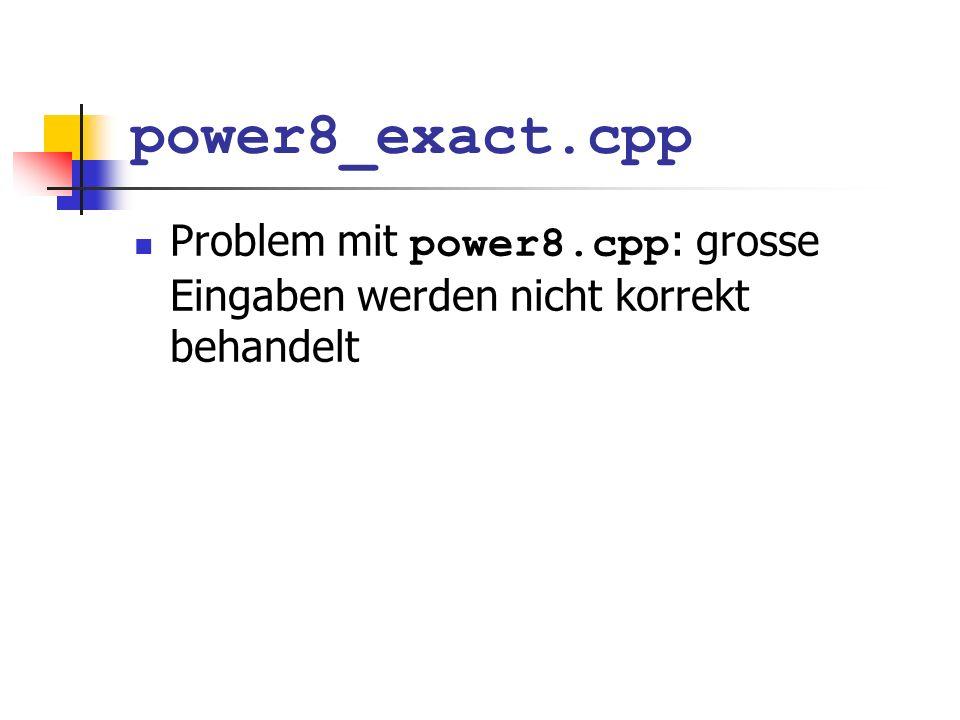 power8_exact.cpp Problem mit power8.cpp: grosse Eingaben werden nicht korrekt behandelt