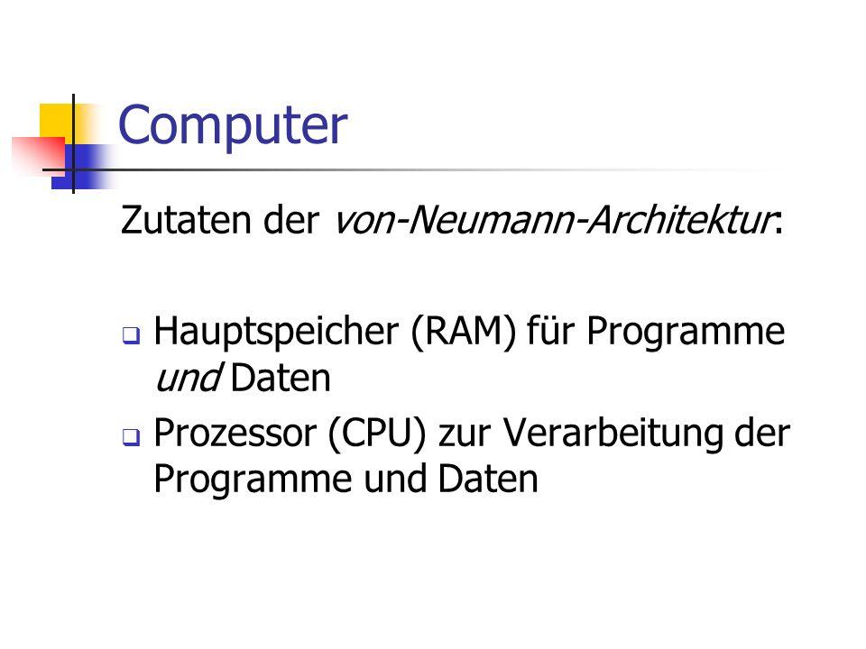 Computer Zutaten der von-Neumann-Architektur: