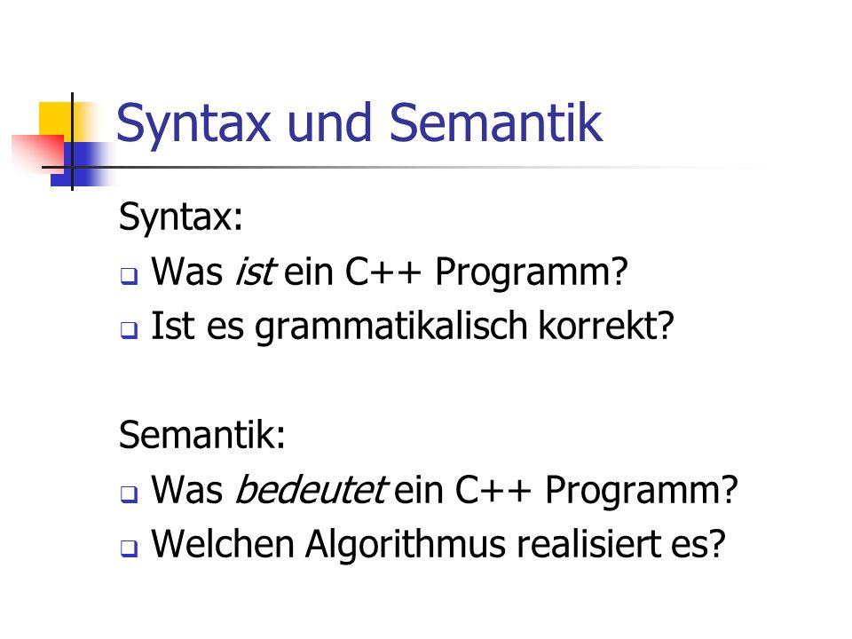 Syntax und Semantik Syntax: Was ist ein C++ Programm