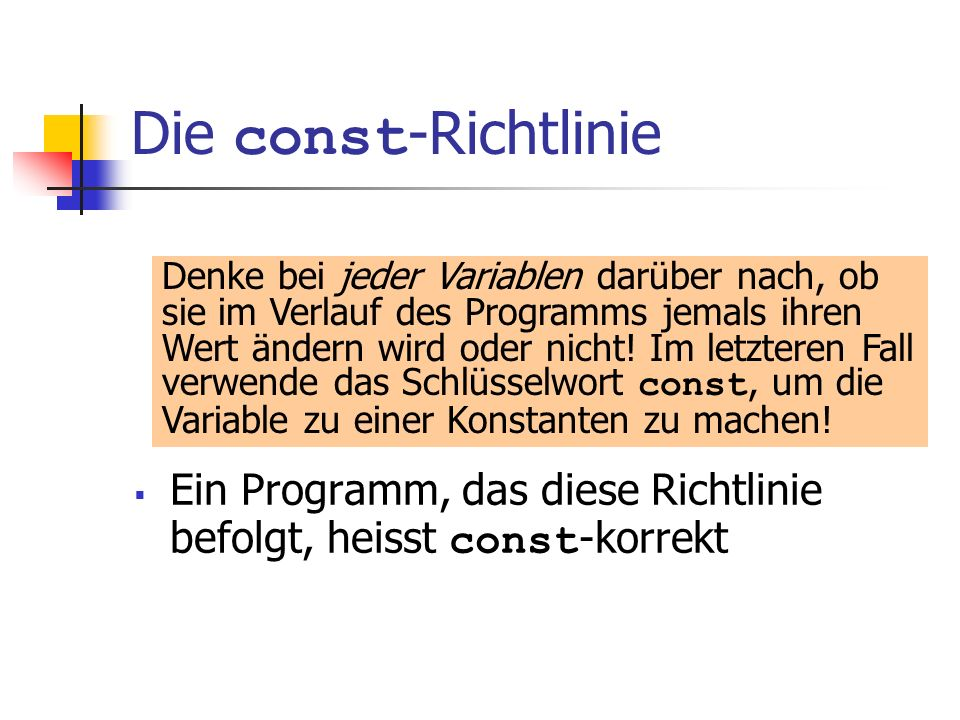 Die const-Richtlinie Ein Programm, das diese Richtlinie befolgt, heisst const-korrekt.