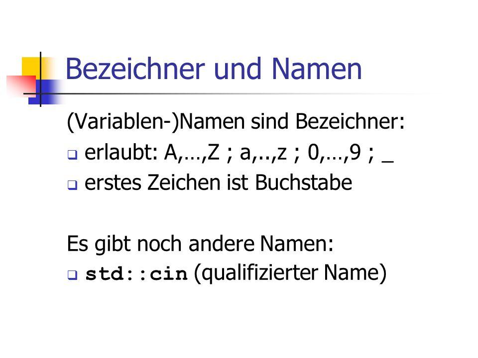 Bezeichner und Namen (Variablen-)Namen sind Bezeichner: