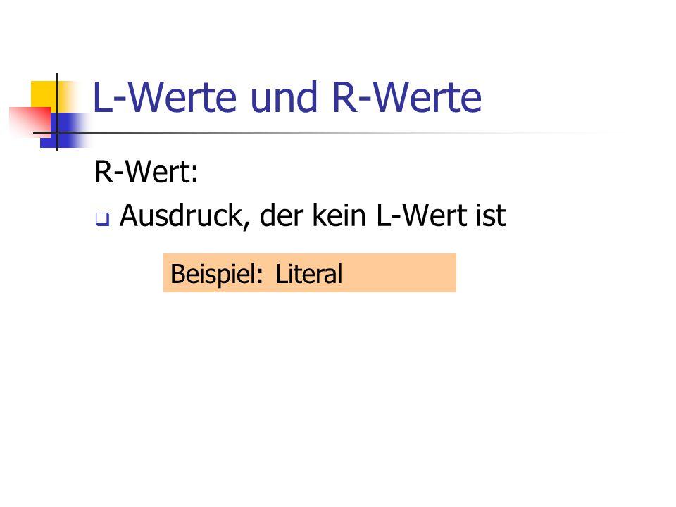 L-Werte und R-Werte R-Wert: Ausdruck, der kein L-Wert ist