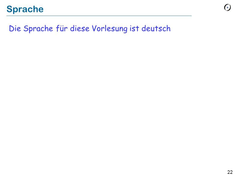 Sprache Die Sprache für diese Vorlesung ist deutsch