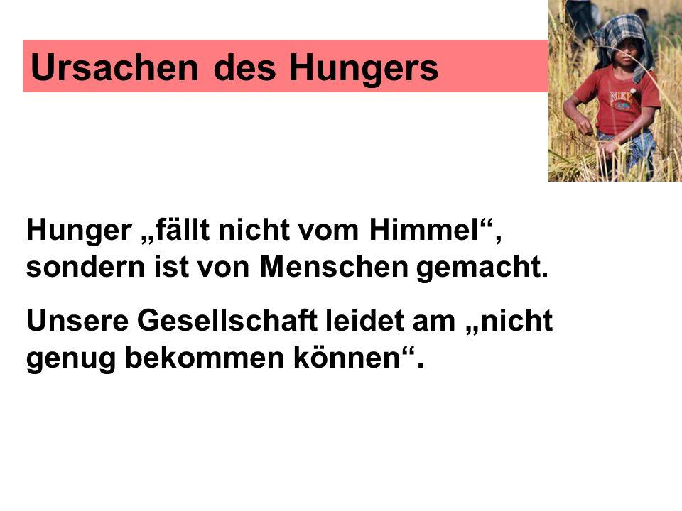 """Ursachen des Hungers Hunger """"fällt nicht vom Himmel , sondern ist von Menschen gemacht."""