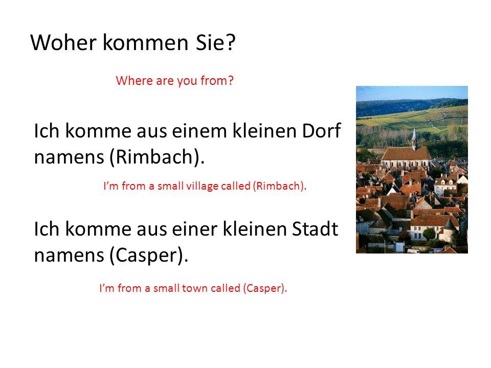 Woher kommen Sie Ich komme aus einem kleinen Dorf namens (Rimbach).