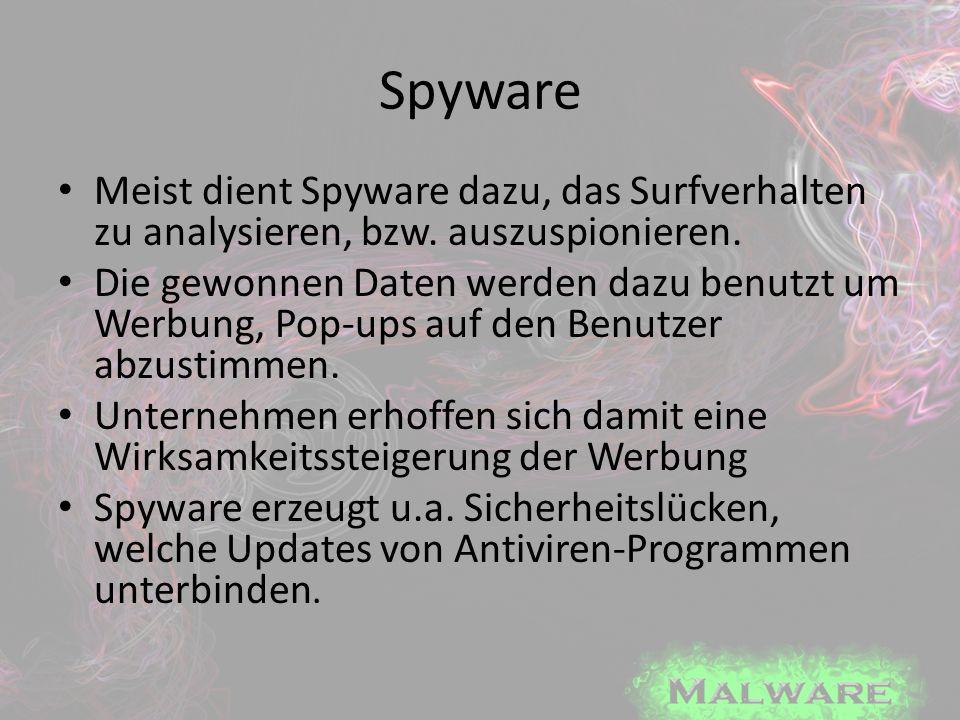 Spyware Meist dient Spyware dazu, das Surfverhalten zu analysieren, bzw. auszuspionieren.