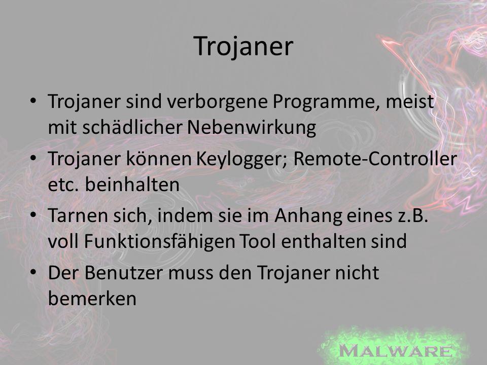 Trojaner Trojaner sind verborgene Programme, meist mit schädlicher Nebenwirkung. Trojaner können Keylogger; Remote-Controller etc. beinhalten.