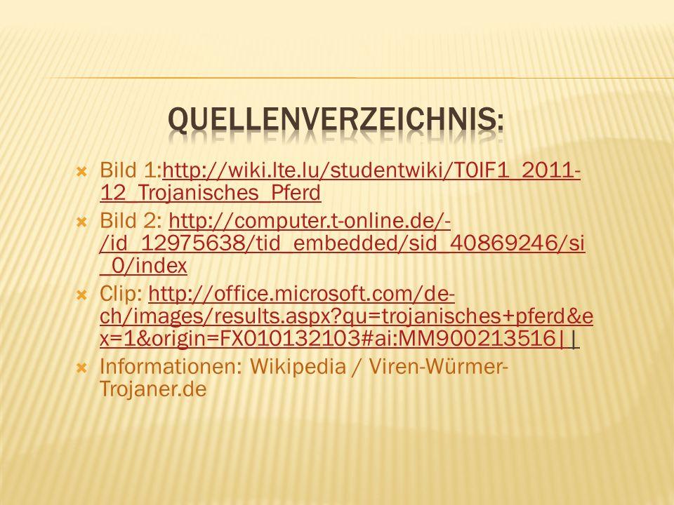 Quellenverzeichnis: Bild 1:http://wiki.lte.lu/studentwiki/T0IF1_2011-12_Trojanisches_Pferd.