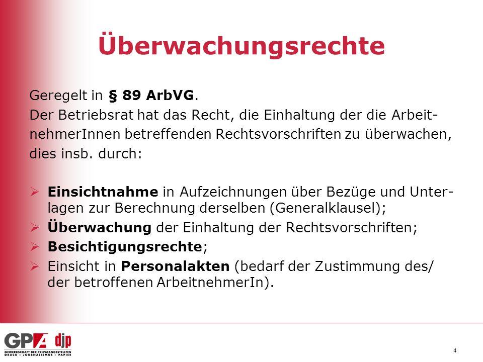 Überwachungsrechte Geregelt in § 89 ArbVG.