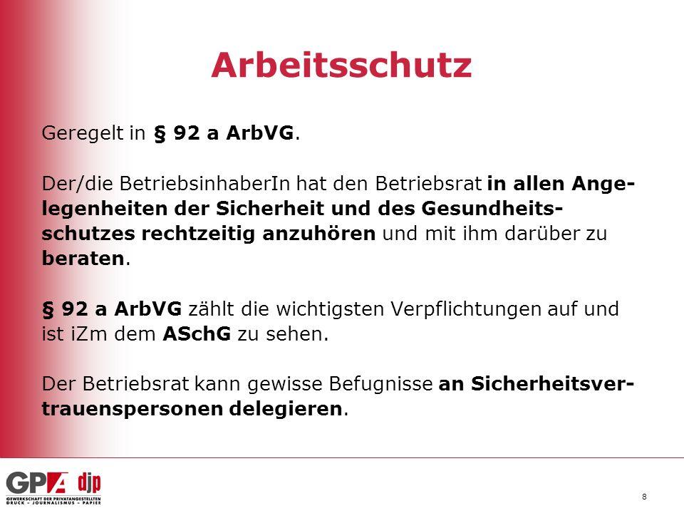 Arbeitsschutz Geregelt in § 92 a ArbVG.