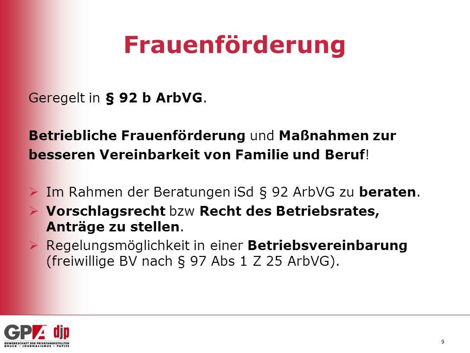 Frauenförderung Geregelt in § 92 b ArbVG.