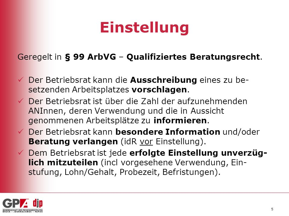 Einstellung Geregelt in § 99 ArbVG – Qualifiziertes Beratungsrecht.