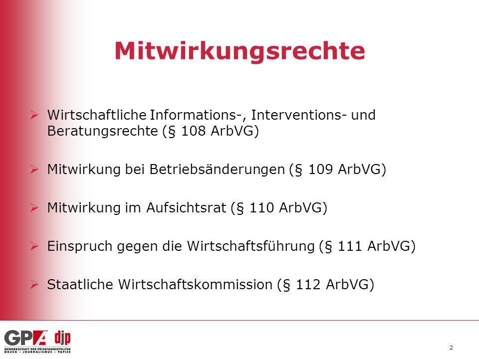 Mitwirkungsrechte Wirtschaftliche Informations-, Interventions- und Beratungsrechte (§ 108 ArbVG) Mitwirkung bei Betriebsänderungen (§ 109 ArbVG)
