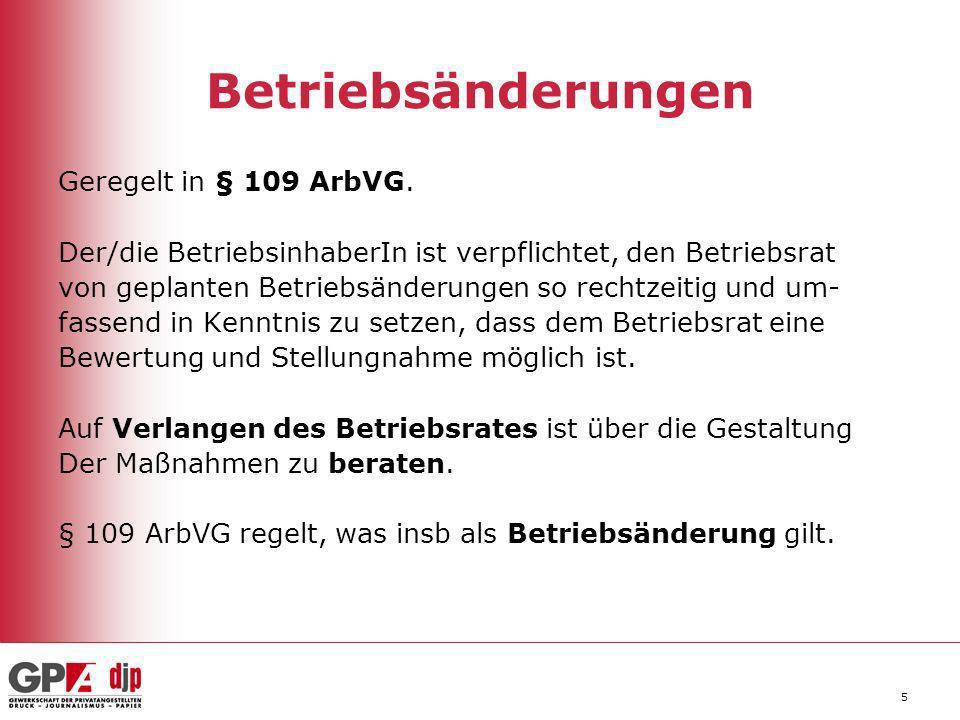 Betriebsänderungen Geregelt in § 109 ArbVG.