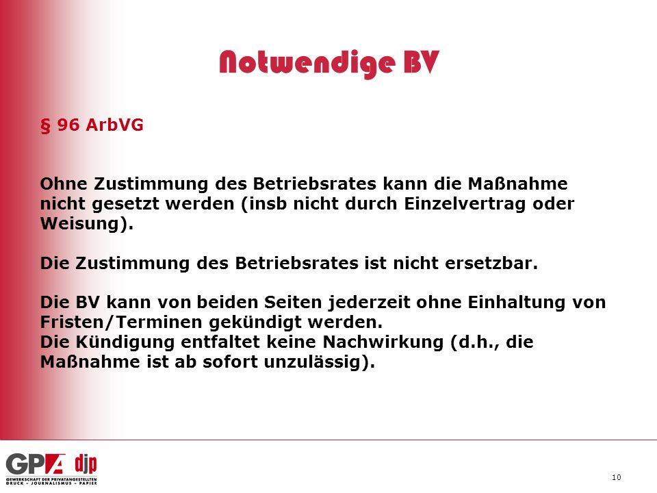 Notwendige BV § 96 ArbVG. Ohne Zustimmung des Betriebsrates kann die Maßnahme. nicht gesetzt werden (insb nicht durch Einzelvertrag oder.