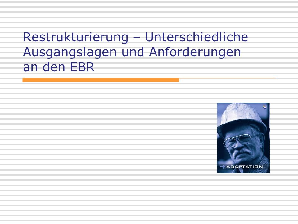 Restrukturierung – Unterschiedliche Ausgangslagen und Anforderungen an den EBR