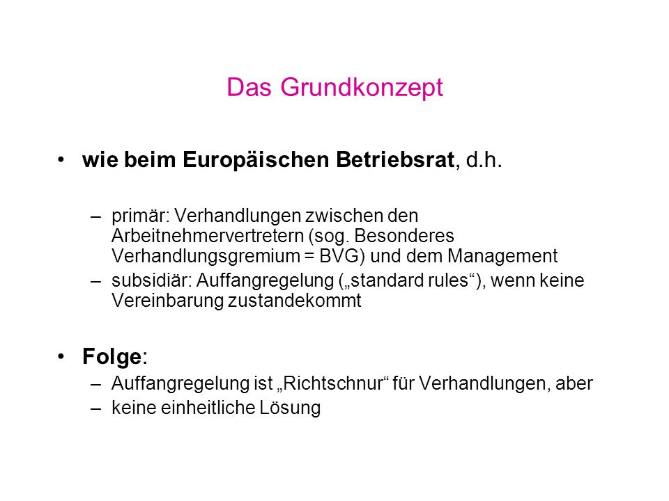Das Grundkonzept wie beim Europäischen Betriebsrat, d.h. Folge: