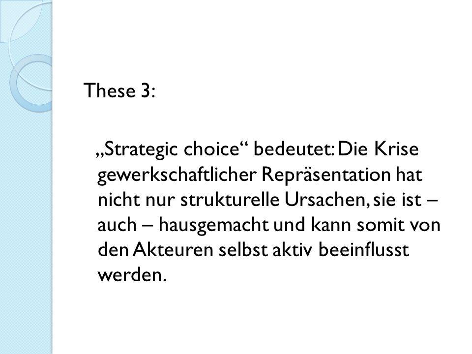 """These 3: """"Strategic choice bedeutet: Die Krise gewerkschaftlicher Repräsentation hat nicht nur strukturelle Ursachen, sie ist – auch – hausgemacht und kann somit von den Akteuren selbst aktiv beeinflusst werden."""