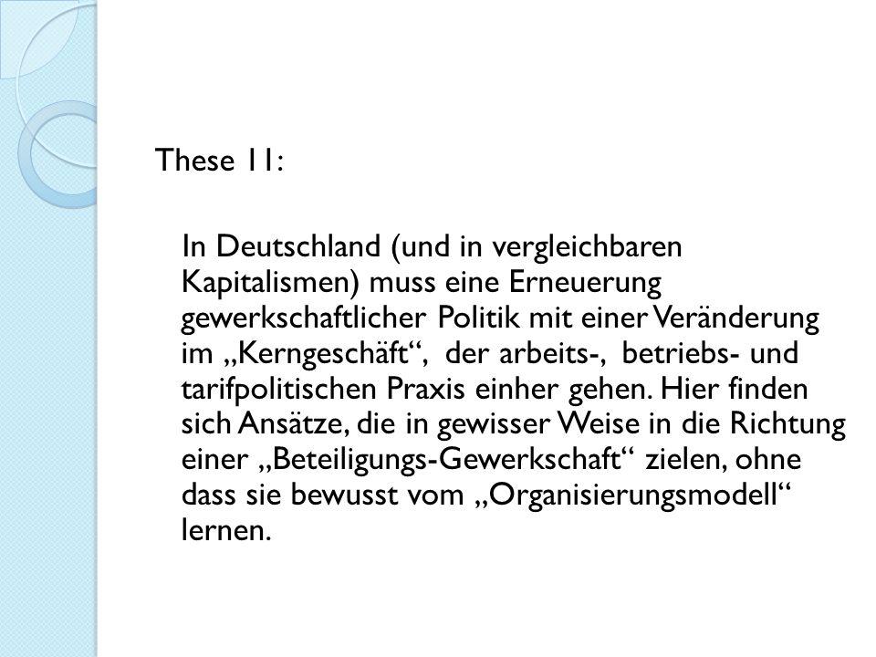 """These 11: In Deutschland (und in vergleichbaren Kapitalismen) muss eine Erneuerung gewerkschaftlicher Politik mit einer Veränderung im """"Kerngeschäft , der arbeits-, betriebs- und tarifpolitischen Praxis einher gehen."""
