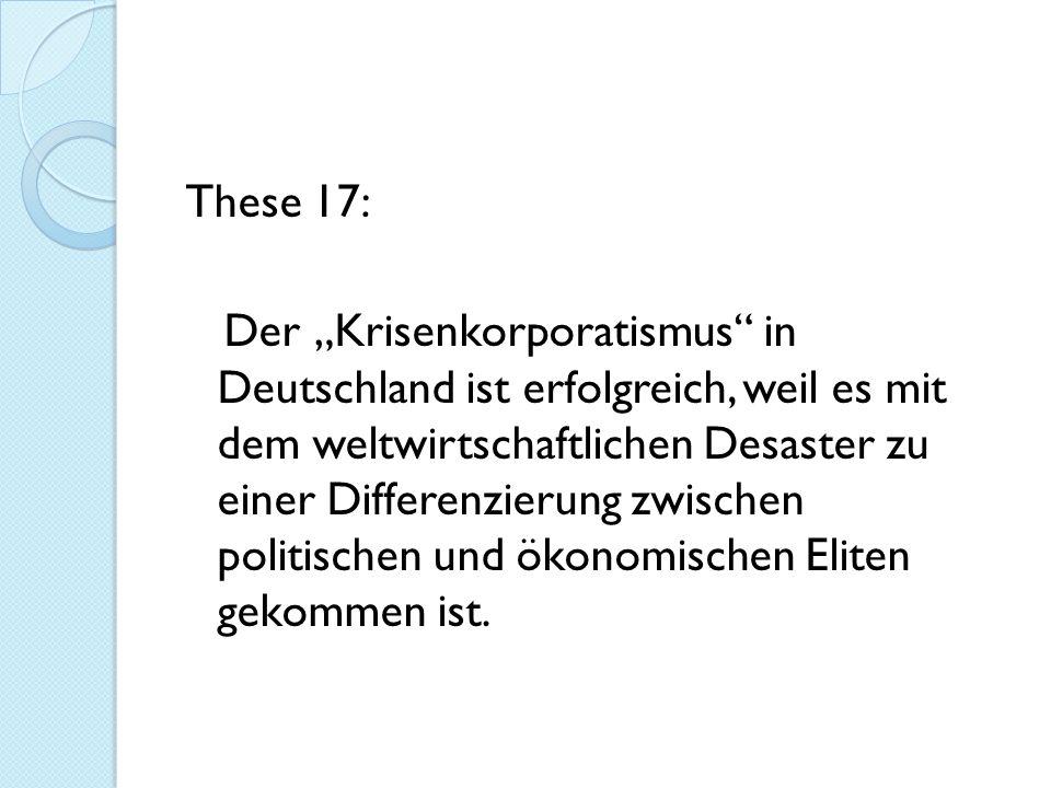 """These 17: Der """"Krisenkorporatismus in Deutschland ist erfolgreich, weil es mit dem weltwirtschaftlichen Desaster zu einer Differenzierung zwischen politischen und ökonomischen Eliten gekommen ist."""