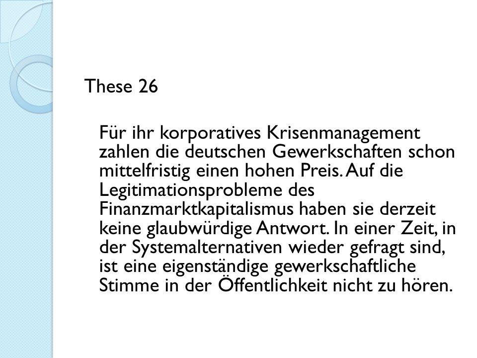 These 26 Für ihr korporatives Krisenmanagement zahlen die deutschen Gewerkschaften schon mittelfristig einen hohen Preis.