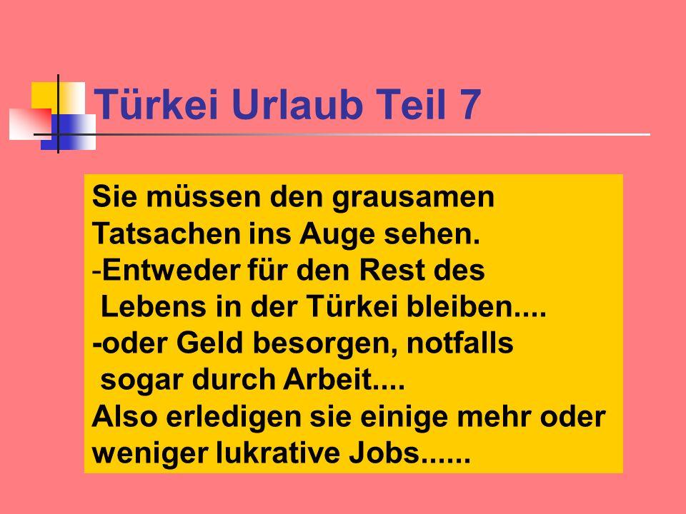 Türkei Urlaub Teil 7 Sie müssen den grausamen Tatsachen ins Auge sehen. Entweder für den Rest des.