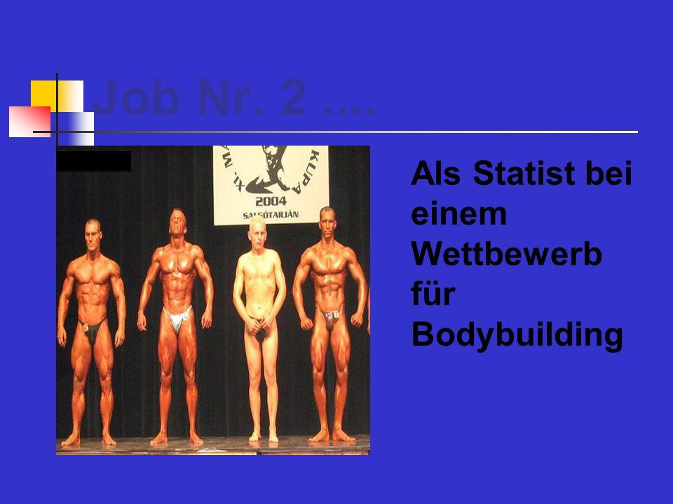 Job Nr. 2 .... Als Statist bei einem Wettbewerb für Bodybuilding