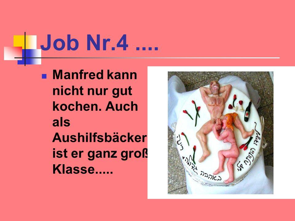 Job Nr.4 .... Manfred kann nicht nur gut kochen.