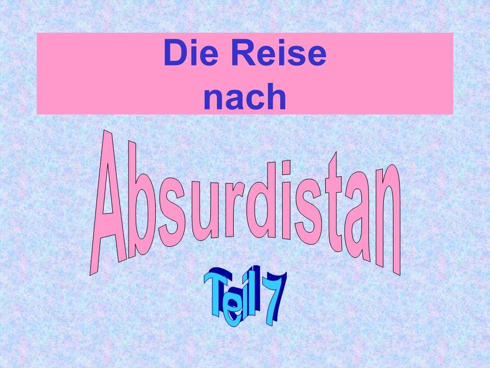 Die Reise nach Absurdistan Teil 7