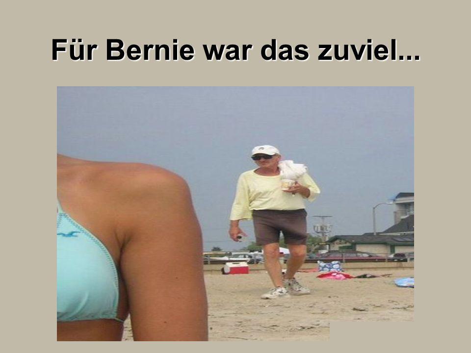 Für Bernie war das zuviel...