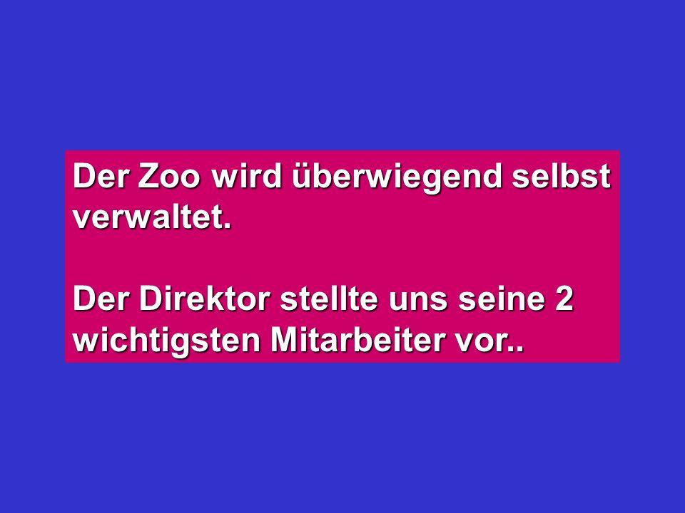 Der Zoo wird überwiegend selbst verwaltet.