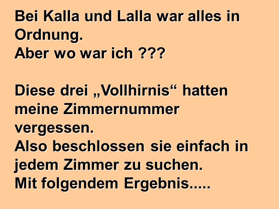 Bei Kalla und Lalla war alles in Ordnung.