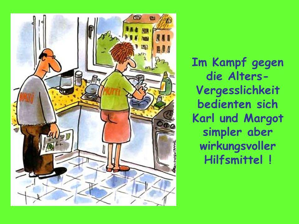 Im Kampf gegen die Alters-Vergesslichkeit bedienten sich Karl und Margot simpler aber wirkungsvoller Hilfsmittel !