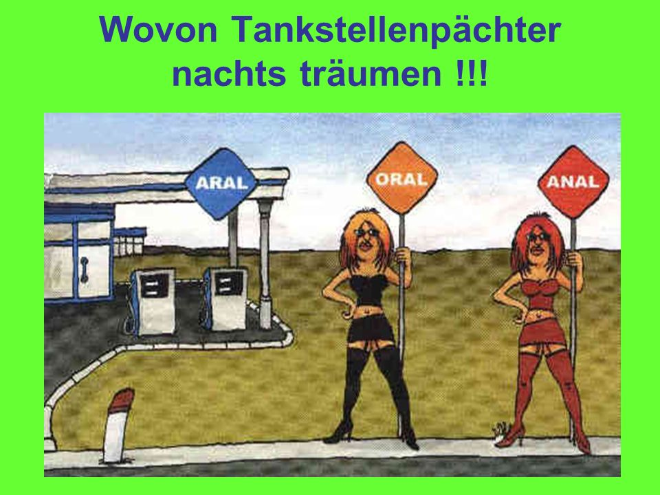 Wovon Tankstellenpächter nachts träumen !!!