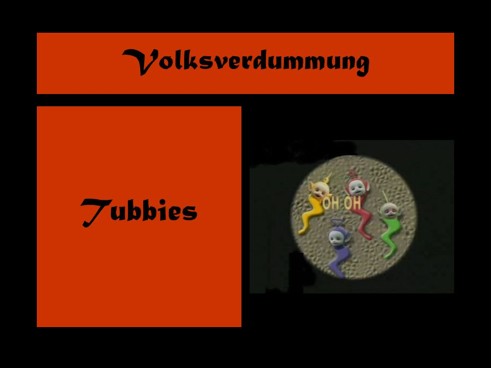 Volksverdummung Tubbies