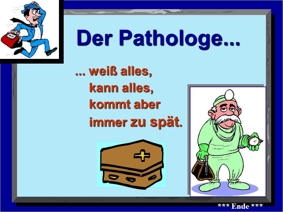Der Pathologe... ... weiß alles, kann alles, kommt aber immer zu spät.