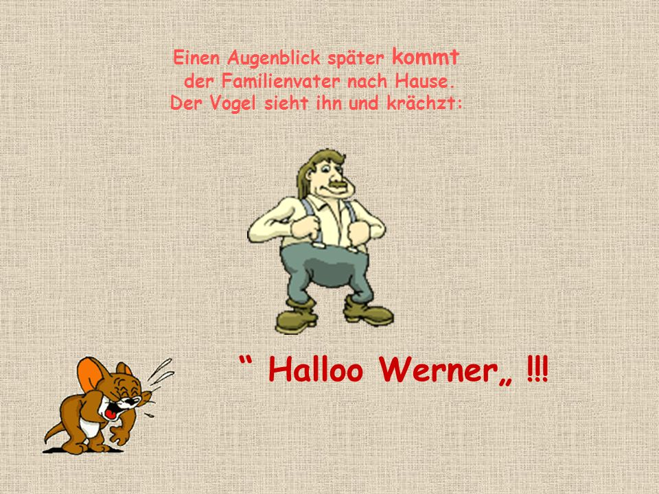 """Halloo Werner"""" !!! Einen Augenblick später kommt"""