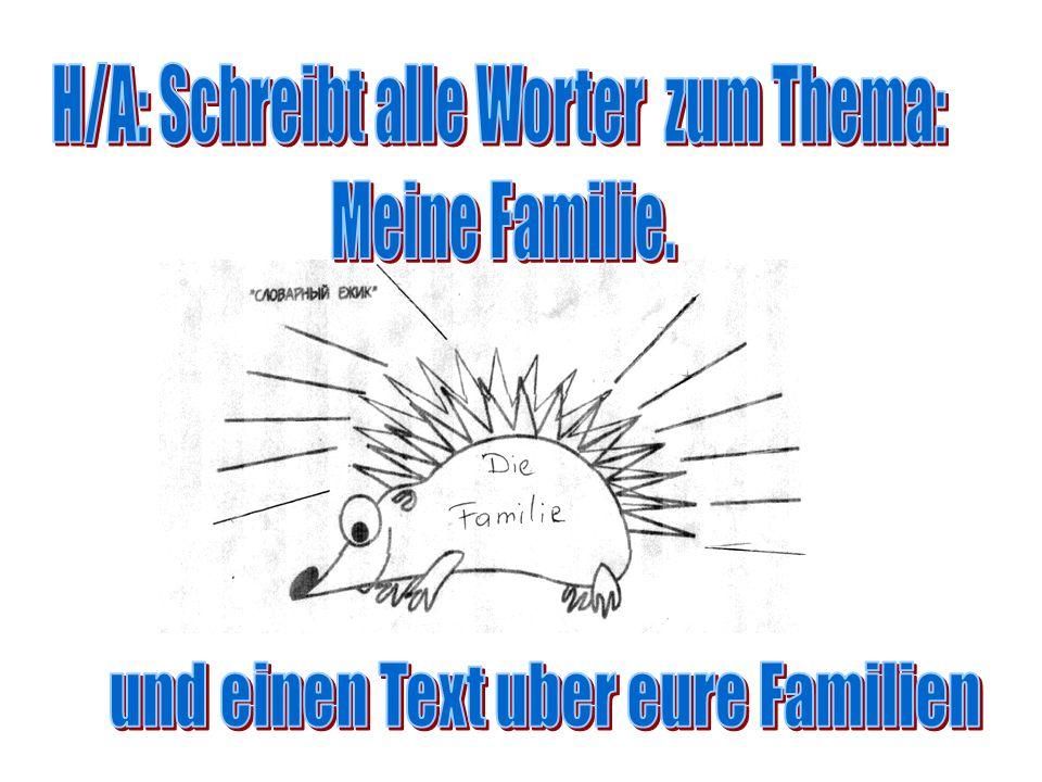 H/A: Schreibt alle Worter zum Thema: Meine Familie.