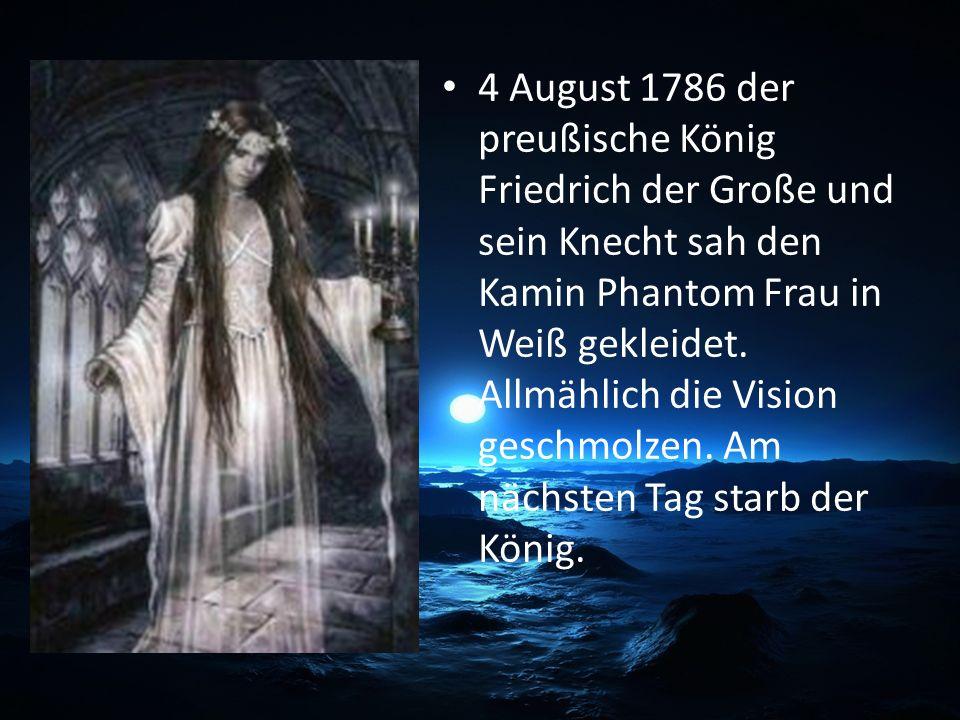 4 August 1786 der preußische König Friedrich der Große und sein Knecht sah den Kamin Phantom Frau in Weiß gekleidet.