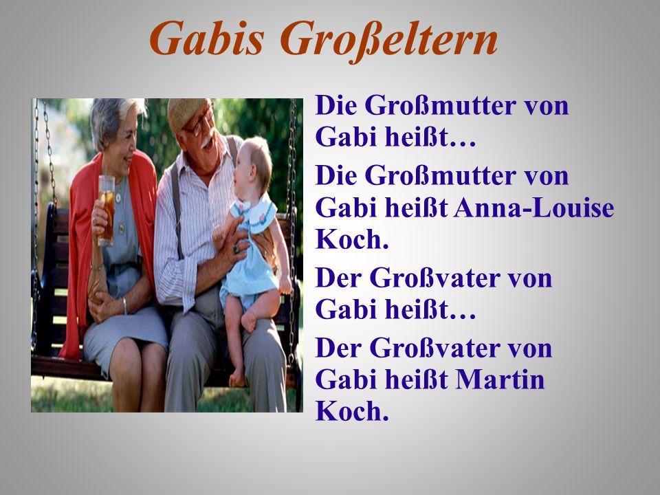 Gabis Großeltern Die Großmutter von Gabi heißt…