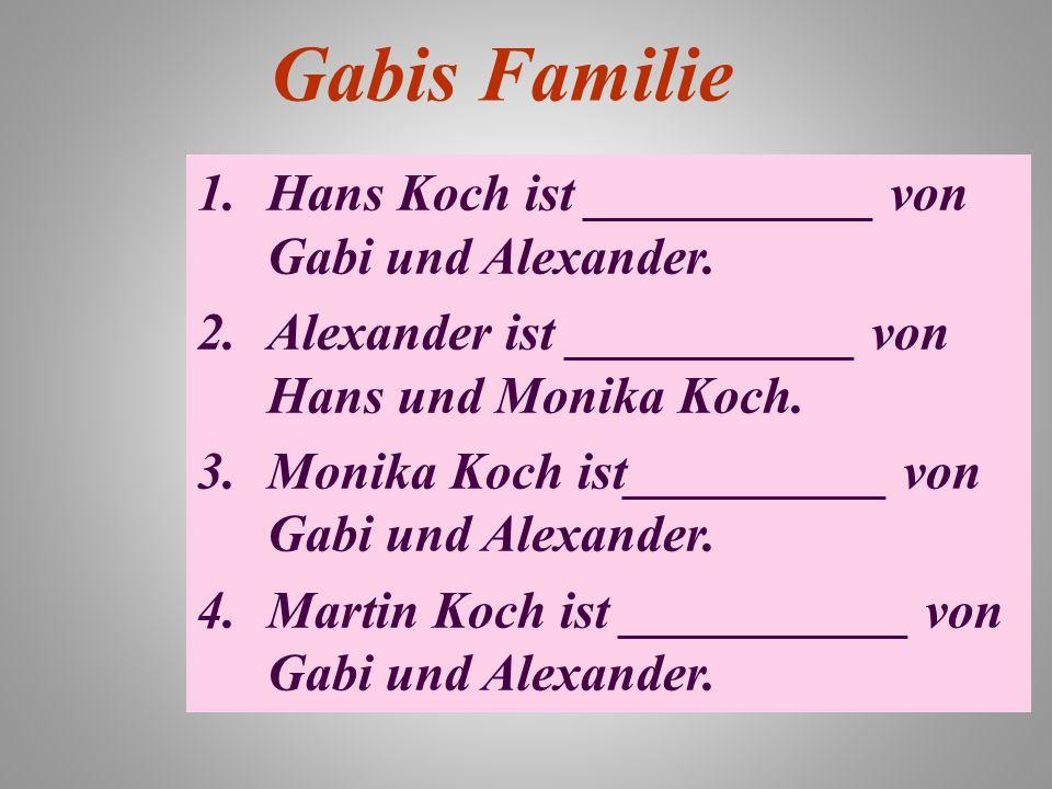 Gabis Familie Hans Koch ist ___________ von Gabi und Alexander.
