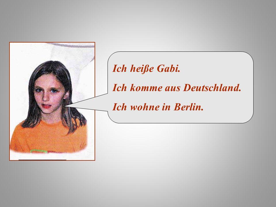 Ich heiße Gabi. Ich komme aus Deutschland. Ich wohne in Berlin.