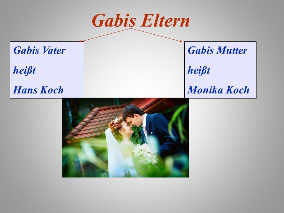 Gabis Eltern Gabis Vater heißt Hans Koch Gabis Mutter heißt