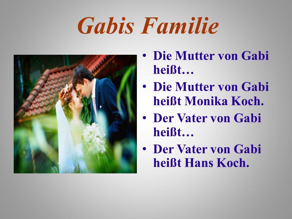 Gabis Familie Die Mutter von Gabi heißt…