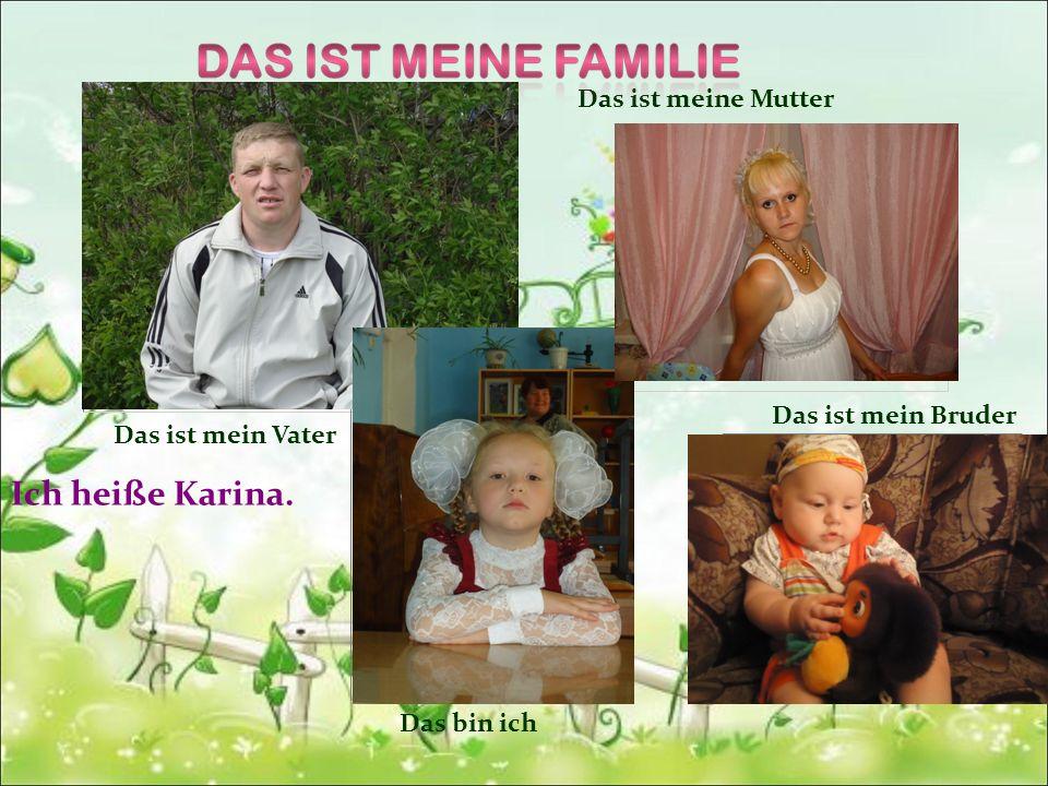 Ich heiße Karinа. Das ist meine Mutter Das ist mein Bruder