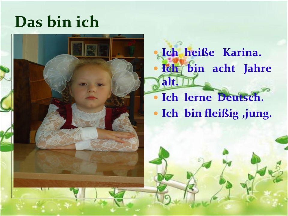 Das bin ich Ich heiße Karina. Ich bin acht Jahre alt.