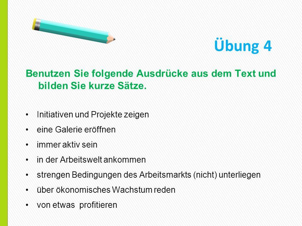 Übung 4 Benutzen Sie folgende Ausdrücke aus dem Text und bilden Sie kurze Sätze. Initiativen und Projekte zeigen.